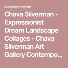 Chava Silverman - Expressionist Dream Landscape Collages - Chava Silverman Art Gallery Contemporary Expressionist Art
