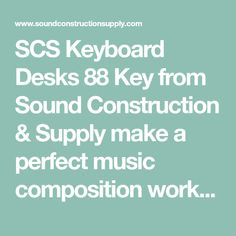 SCS Keyboard Desks 88 Key from Sound Construction & Supply make a perfect music composition workstation for working with 88- key MIDI keyboard controllers.