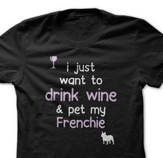 Comes in lots of colors and a hoodie >> https://www.sunfrog.com/Pets/I-just-want-to-drink-wine--Breed-659k.html?2519  #dogs #pets #FrenchBulldogs #tshirts