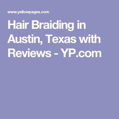 Hair Braiding in Austin, Texas with Reviews - YP.com