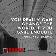 Are you ready? Today is a new day!     You really can change the world if you care enough about what you do and why you do it.
