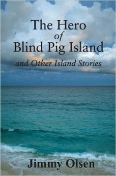 The Hero of Blind Pig Island and Other Stories by Jimmy Olsen