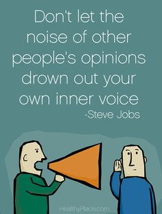 Positive quote: Don't let the noise of other people's opinions drown out your own inner voice.   www.HealthyPlace.com