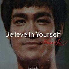 Believe In Yourself ~Bruce Lee