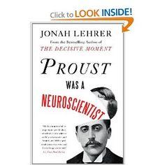 Proust Was a Neuroscientist: Jonah Lehrer: 9780618620104: Amazon.com: Books