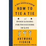 A Boy Should Know How to Tie a Tie: And Other Lessons for Succeeding in Life (Hardcover)By Antwone Quenton Fisher