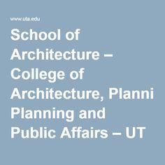 School of Architecture – College of Architecture, Planning and Public Affairs – UT Arlington