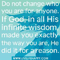 Do not change who you are for anyone.God made you exactly the way you are for a reason. Wisdom Quotes Images, S Quote, Quotes About God, Wise Quotes, Faith Quotes, Quotable Quotes, Best Motivational Quotes, Positive Quotes, Inspirational Quotes