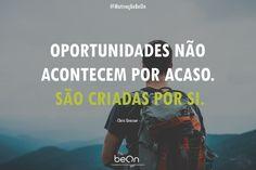 Você próprio cria as suas oportunidades! Faça o seu próprio caminho :)  www.beon.pt