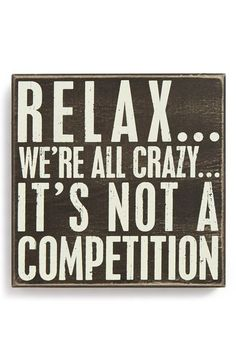 Primitives by Kathy 'Relax…We're All Crazy…It's Not a Competition' Box Sign | No