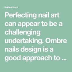 Perfecting nail art can appear to be a challenging undertaking. Ombre nails design is a good approach to create the the majority of your favourite colors. It's because gradient nails seem elegant and impressive.