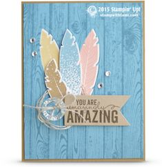 "CARD: You're Amazing Four Feathers | Stampin Up Demonstrator - Tami White - Stamp With Tami Crafting and Card-Making Stampin Up blogYou Are ""Amazingly"" Amazing card using the Stampin Up Four Feathers  stamp set & Framelits that were carried over from last fall's Holiday Catalog. Also features the Woodgrain background, and Painted Petals from the current Occasions Catalog."