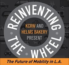 Reinventing the Wheel at The Helms Bakery | KCRW Event | The Future of Mobility in LA | Sunday, May 18, 2014