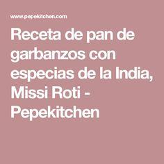 Receta de pan de garbanzos con especias de la India, Missi Roti - Pepekitchen