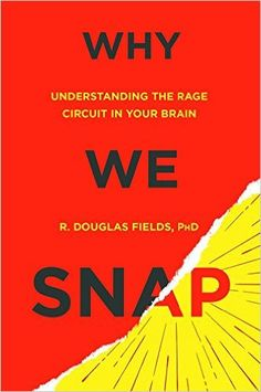 Why We Snap: Understanding the Rage Circuit in Your Brain: Douglas Fields: 9780525954835: Amazon.com: Books