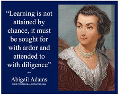Abigail Adams Poster, Learning is not attained by chance