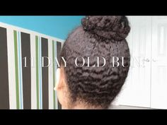 11 Day Old Bun - Protective styling made easy!