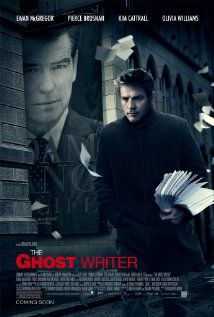 """The Ghost Writer"" (dir. Roman Polanski, 2010) --- A ghostwriter (Ewan McGregor) hired to complete the memoirs of wildly popular former British prime minister Adam Lang (Pierce Brosnan) uncovers secrets that put his own life in jeopardy.Co-starring Olivia Williams, Kim Cattrall, Timothy Hutton, and Jon Bernthal. Based on the novel ""The Ghost"" by Robert Harris. MY RATING: 3/5 Stars"