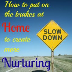 Find ways to slow down in your home to create more time for the nurturing that every family member (including mom! Slow Down, Family Life, Parenting Hacks, Mom, Create, House, Home, Haus, Mothers