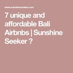 7 unique and affordable Bali Airbnbs | Sunshine Seeker ☮