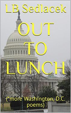 Out to Lunch: (*more Washington, D.C. poems) by [Sedlacek, LB]