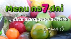 Menu tygodniowe – dieta warzywno-owocowa – tydzień 6 Raw Food Recipes, Health Fitness, Healthy Eating, Menu, Fruit, Vegetables, Diet, Weight Loss, Menu Board Design