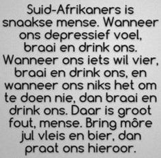 Sorry it is in Afrikaans. Translated it means: Saffers are funny, when they are depressed they braai (BBQ) an Motivational Quotes, Funny Quotes, Inspirational Quotes, Truth Quotes, Afrikaanse Quotes, Crazy People, Strange People, Funny People, Cool Words