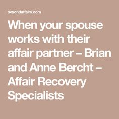 When your spouse works with their affair partner – Brian and Anne Bercht – Affair Recovery Specialists