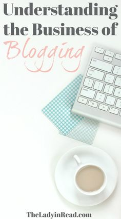 Understanding the Business of Blogging >> blogging tips, writing tips, work at home, make money writing, make money blogging, make money online, how to start a blog, business blogging