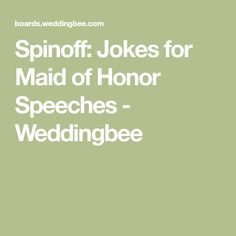 Spinoff: Jokes for Maid of Honor Speeches - Weddingbee