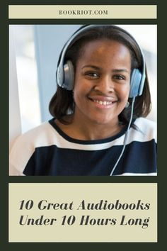 Tune into these excellent audiobooks clocking in at under 10 hours long.   book lists | audiobooks | audiobooks under 10 hours long | audiobooks to listen to