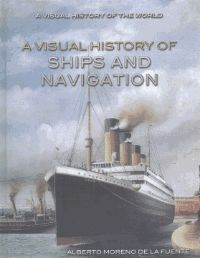 A Visual History of Ships and Navigation -  Readers will learn about the different eras of ships, from the early navigators to the era of sail and steam to contemporary navigation.