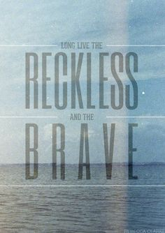 The Reckless and the Brave | quote | blue | sea | ocean | inspiration | words | long live | be unique