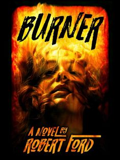 When you play with fire, you get burnt. When you play with Iris in Robert Ford's BURNER, you get carpet-bombed. #horror #amreading World On Fire, Something Bad, Horror Books, Laugh At Yourself, Book Review, Iris, Ford, How Are You Feeling