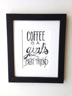Coffee is a girl's best friend