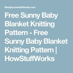 Free Sunny Baby Blanket Knitting Pattern - Free Sunny Baby Blanket Knitting Pattern | HowStuffWorks