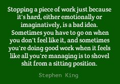 Stopping a piece of work just because it's hard, either...