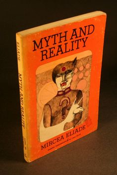 Eliade, Mircea, 1907-1986.  Myth and reality.  Translated from the French by Willard R. Trask. New York : Harper & Row, 1968