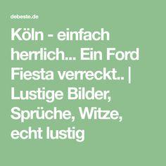 Köln - einfach herrlich... Ein Ford Fiesta verreckt.. | Lustige Bilder, Sprüche, Witze, echt lustig