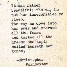You gotta admit it now, Christopher Poindexter is the man for beautiful quotes. Period!