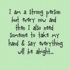 Just because you are strong, doesn't mean that you don't also need that someone.... by colleen.e.petrie