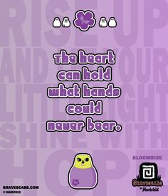 """The heart can hold what hands could never bear."" -Bloomrise"