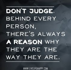 Remember. There is always someone fighting a battle. Try not to judge.