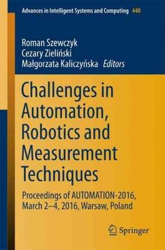 Challenges in Automation, Robotics and Measurement Techniques: Proceedings of Automation-2016, March 2-4, 2016, W...