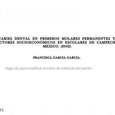 CARIES DENTAL EN PRIMEROS MOLARES PERMANENTES Y FACTORES SOCIOECONÓMICOS EN ESCOLARES DE CAMPECHE, MEXICO. (2002). FRANCISCA GARCIA GARCIA.    RESUMEN:. http://slidehot.com/resources/caries-dental-en-primeros-molares-permanentes-y-factores-socioeconomicos-en-escolares-de-campeche-mexico-2002.19075/