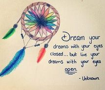 """""""Dream your dreams with your eyes closed... but live your dreams with your eyes open"""""""