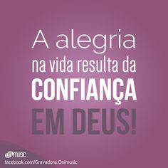 """""""A alegria na vida resulta da confiança em Deus"""""""
