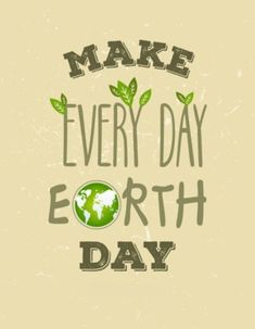 Make Earth Day Every Day - 20 Ways to Conserve (including diet!)