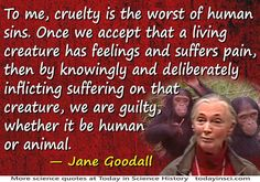 "guotes by jane goodall | Jane Goodall - ""Cruelty is the worst of human sins"""