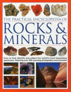 The Practical Encyclopedia of Rocks and Minerals: How to Find, Identify, Collect and Preserve the World's Best Specimens, with Over 1000 Photographs and Artworks